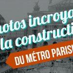 Quand Paris construit son métro