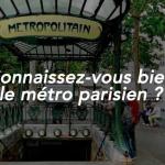 QUIZ : Connaissez-vous le métro parisien ?