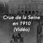 Crue de la Seine en 1910 : Vidéo en couleurs !