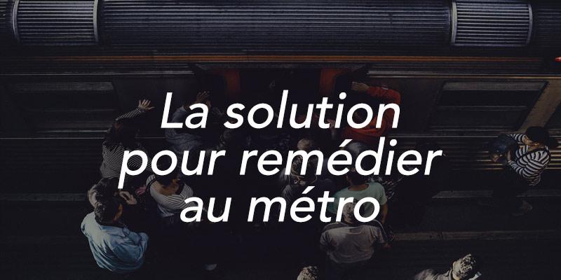 la solution pour remédier au métro